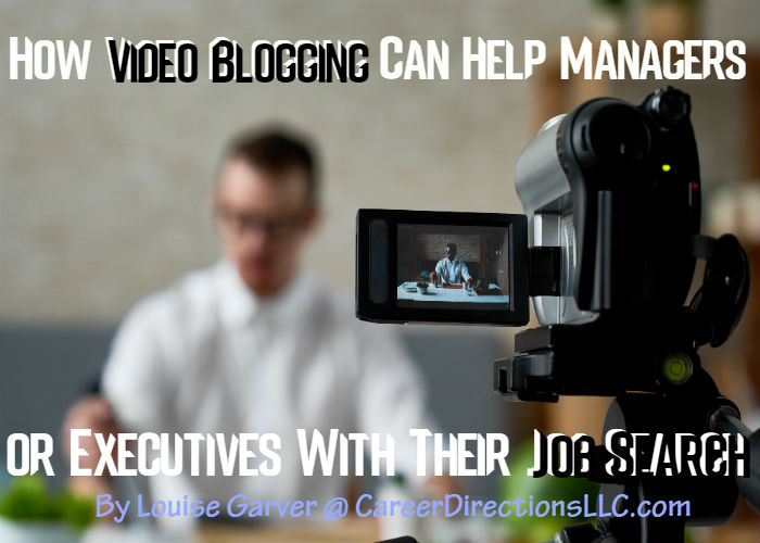 How Video Blogging Can Help Managers or Executives With Their Job Search