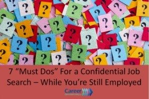 Still Employed? These 7 steps are crucial for conducting a confidential job search.